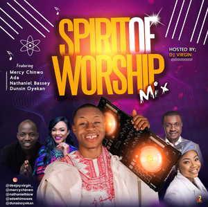 Spirit of Worship By DJ Virgin