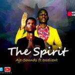 Aje-Sounds - The Spirit Ft. Excellent [MP3 and Lyrics]