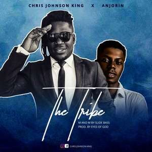 Chris Johnson King - The Tribe Ft. Anjorin [MP3 and Lyrics]