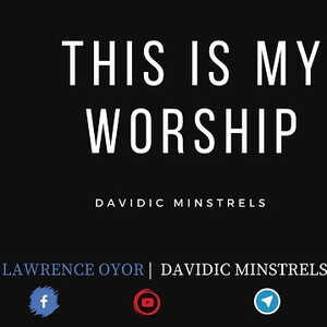 This is My Worship By Lawrence Oyor & Godswill Oyor