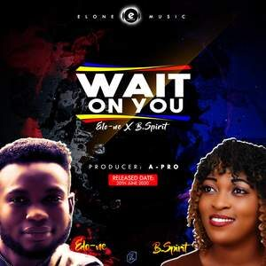 Download Wait on You By Elo-ne Ft B.Spirit