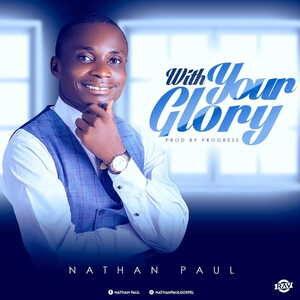Nathan Paul - With Your Glory [MP3 and Lyrics]