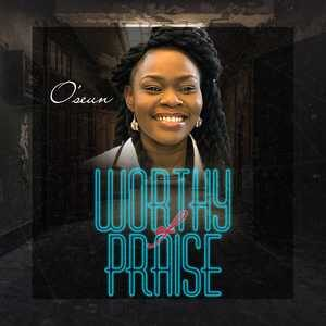 O'seun - Worthy Of Praise (EP) [MP3 Download]