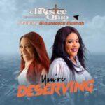 Chrestee Ohio - You're Deserving Ft. Glowreeyah Braimah [MP3, Video and Lyrics]
