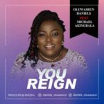 Oluwaseun Daniels - You Reign Ft. Michael Akingbala [MP3 Download]