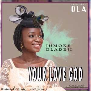 Jumoke Oladeji - Your Love God [MP3 and Lyrics]
