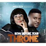Amen O Aluya - Bow Before Your Throne Ft. Kelvocal [MP3, Video and Lyrics]