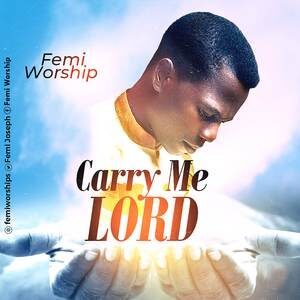Femi Worship - Carry Me Lord [MP3 and Lyrics]