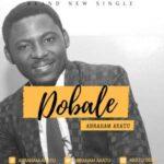 Abraham Akatu - Dobale [MP3, Video and Lyrics]