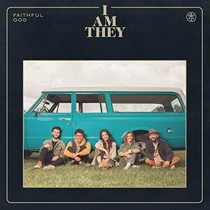 I AM THEY - Faithful God [MP3, Video and Lyrics]