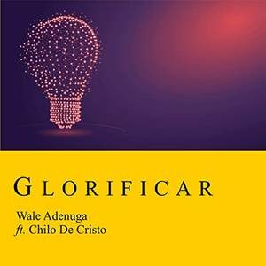 Wale Adenuga - Glorificar Ft. Chilo De Cristo [MP3 and Video]