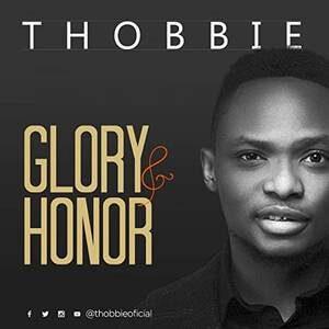Thobbie - Glory and Honor [MP3, Video and Lyrics]