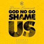 Prinx Emmanuel - God No Go Shame Us [MP3, Video and Lyrics]