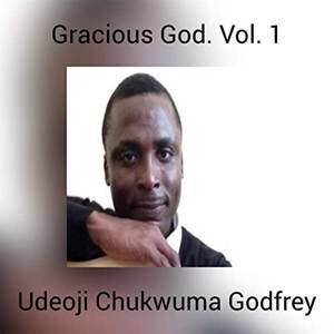 Udeoji Chukwuma Godfrey - GRACIOUS GOD, VOL. 1 [MP3, Video and Lyrics]