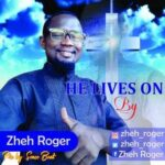 Zheh Roger - He Lives On [MP3 and Lyrics]