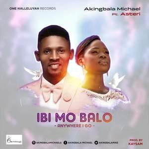 Micheal Akingbala - Ibi Mo Ba Lo Ft. Esther Obaleye [MP3 and Lyrics]
