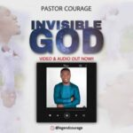 Pastor Courage - Invisible God [MP3 and Video]