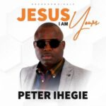 Peter Ihegie - Jesus I Am Yours [MP3 and Video]