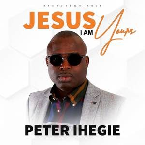 Download Jesus I Am Yours By Peter Ihegie