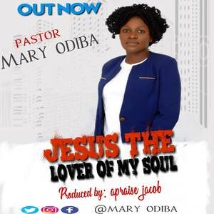 Download Jesus The Lover of My Soul By Pastor Mary Odiba
