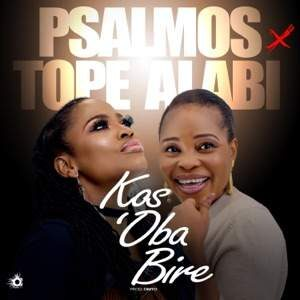 Psalmos - Kos'Oba Bire Ft. Tope Alabi [MP3, Video and Lyrics]