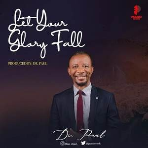 Download Let Your Glory Fall By Dr. Paul