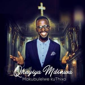 Download Makubulelwe kuThixo By Qhayiya Mdinwa