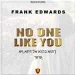 Frank Edwards - No One Like You [MP3, Video and Lyrics]