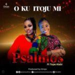 Psalmos - O Ku Itoju Mi Ft. Tope Alabi [MP3 and Video]