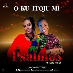 Psalmos - O Ku Itoju Mi Ft. Tope Alabi [MP3 and Video]
