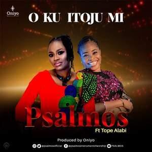 Download O Ku Itoju Mi By Psalmos Ft. Tope Alabi