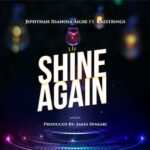 Jephthah Idahosa Aigbe - Shine Again Ft. Kaestrings
