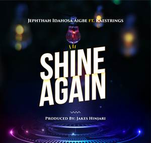 Download Shine Again By Jephthah Idahosa Aigbe Ft. Kaestrings