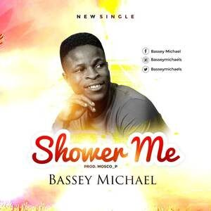 Download Shower Me By Bassey Michael