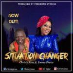 Christy Jesus - Situation Changer Ft. Emma Praise [MP3, Video and Lyrics]