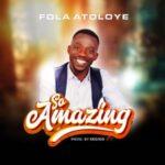 Fola Atoloye - So Amazing [MP3 Download]