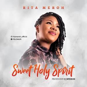 Rita Meroh - Sweet Holy Spirit [MP3 and Lyrics]