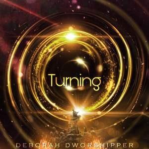 Deborah Dworshipper - Turning [MP3, Video and Lyrics]