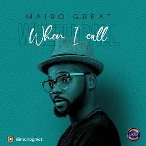 Mairo Great - When I Call [MP3, Video and Lyrics]
