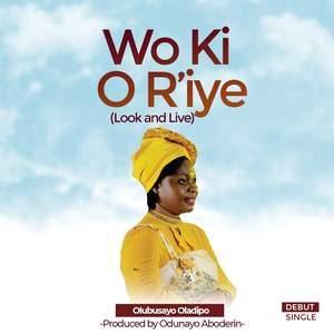 Download Wo Ki O R'iye (Look and Live) By Olubusayo Oladipo