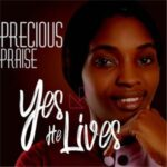 Precious Praise - Yes He Lives [MP3 and Lyrics]
