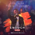 Tobi Osho - You Are Enough [MP3, Video and Lyrics]