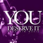 Proclaim Music - You Deserve It [MP3, Video and Lyrics]