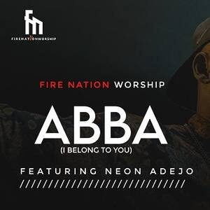 Firenation Worship - Abba (I Belong To You) Ft. Neon Adejo