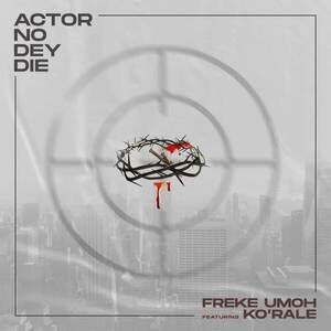 Freke Umoh - Actor No Dey Die Ft Ko'rale [MP3, Video and Lyrics]