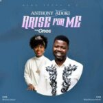 Anthony Adoki - Arise For Me Ft. Onos Ariyo [MP3, Video and Lyrics]