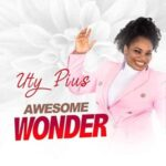 Uty Pius - Awesome Wonder [MP3, Video and Lyrics]