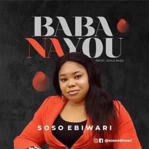 Soso Ebiwari - Baba Na You [MP3, Video and Lyrics]