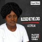 Pastor Mary Odiba - Blessed be the Lord Album MP3