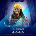 Ada Treasure - Carrier Of His Glory [MP3,Video and Lyrics]